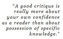 """A good critique is really more about your own confidence as a reader than about possession of specific knowledge."""