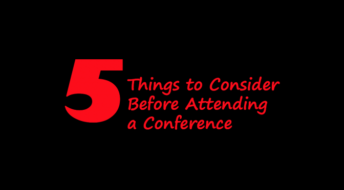 Five Things to Consider Before Attending a Conference