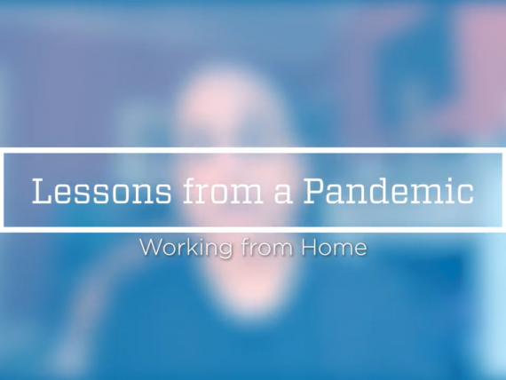 Lessons from a Pandemic - Working from Home