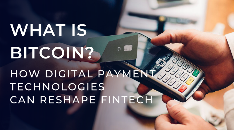 What is Bitcoin?: How Digital Payment Technologies can Reshape FinTech