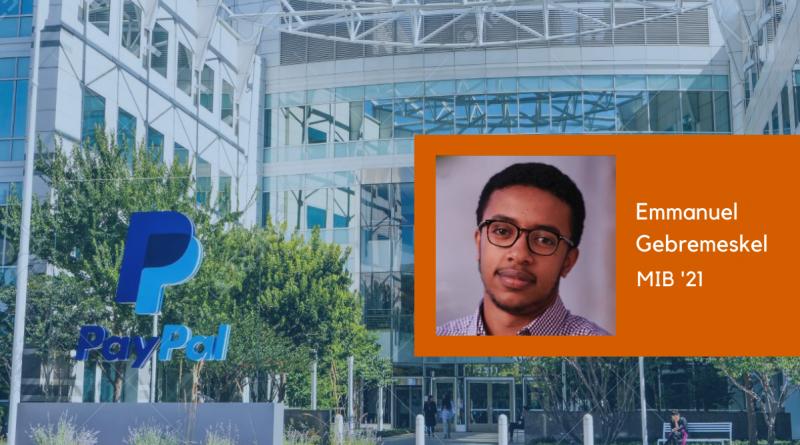 Emmanuel Gebremeskel (MIB'21) Remarks on his Internship Experience at PayPal
