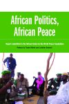African Politics, African Peace: Report submitted to the African Union by the World Peace Foundation
