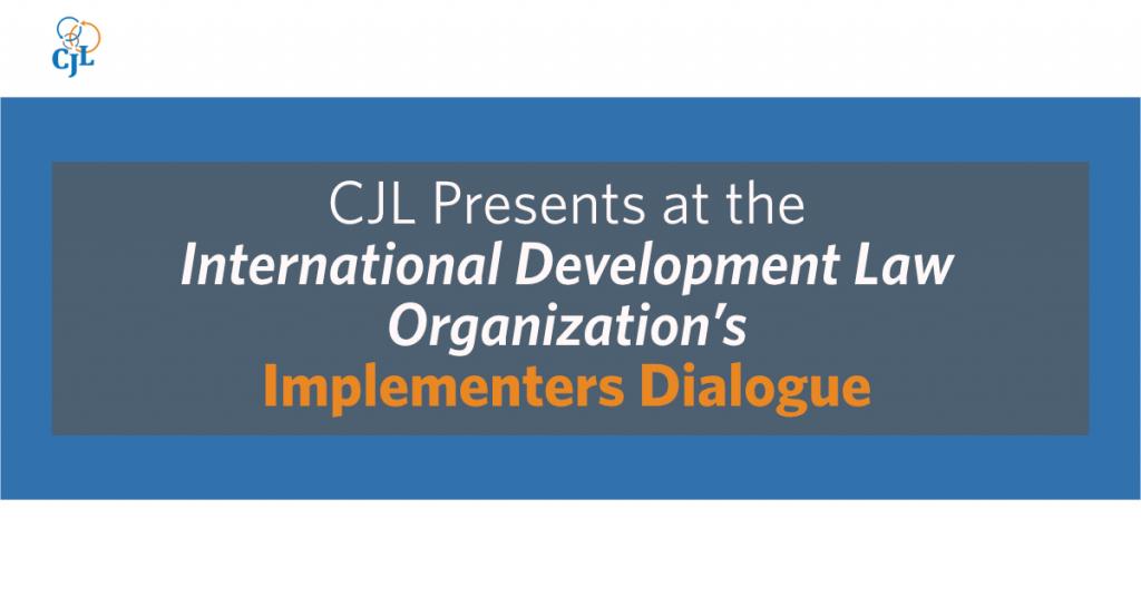 CJL Presents at the International Development Law Organization's Implementers Dialogue
