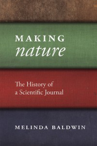 Making Nature: The History of a Scientific Journal