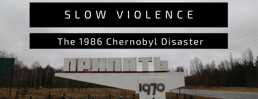 Slow Violence and the 1986 Chernobyl Disaster
