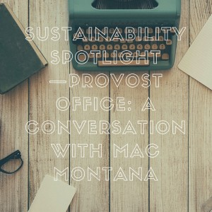 Sustainability Spotlight—Provost Office- A Conversation with Mac Montana (1)