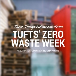 Three Things I learned from Tufts' Zero Waste Week