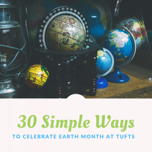 30 Simple Ways to Celebrate Earth Month at Tufts