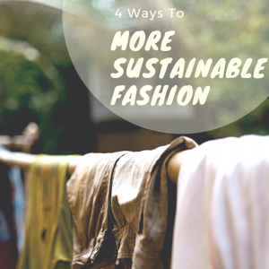 4 Ways to More Sustainable Fashion