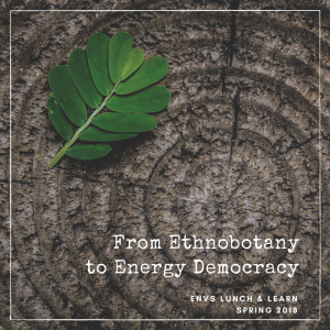 From Ethnobotany to Energy Democracy—ENVS Lunch & Learn 2018