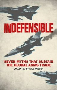 Cover of Indefensible: Seven Myths that Sustain the Global Arms Trade